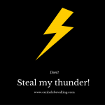 dont steal my thunder